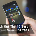 Watch out the 10 Best Android Games of 2017