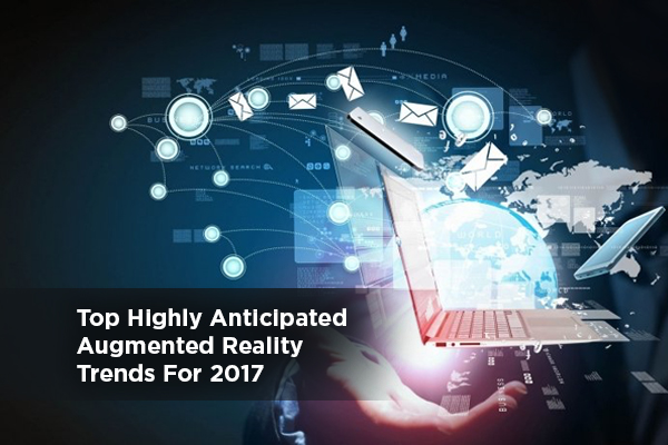 Top Highly Anticipated Augmented Reality Trends For 2017
