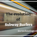 The evolution of Subway Surfers – its technology and traits