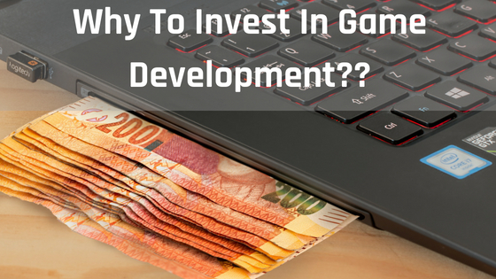 Why To Invest In Game Development